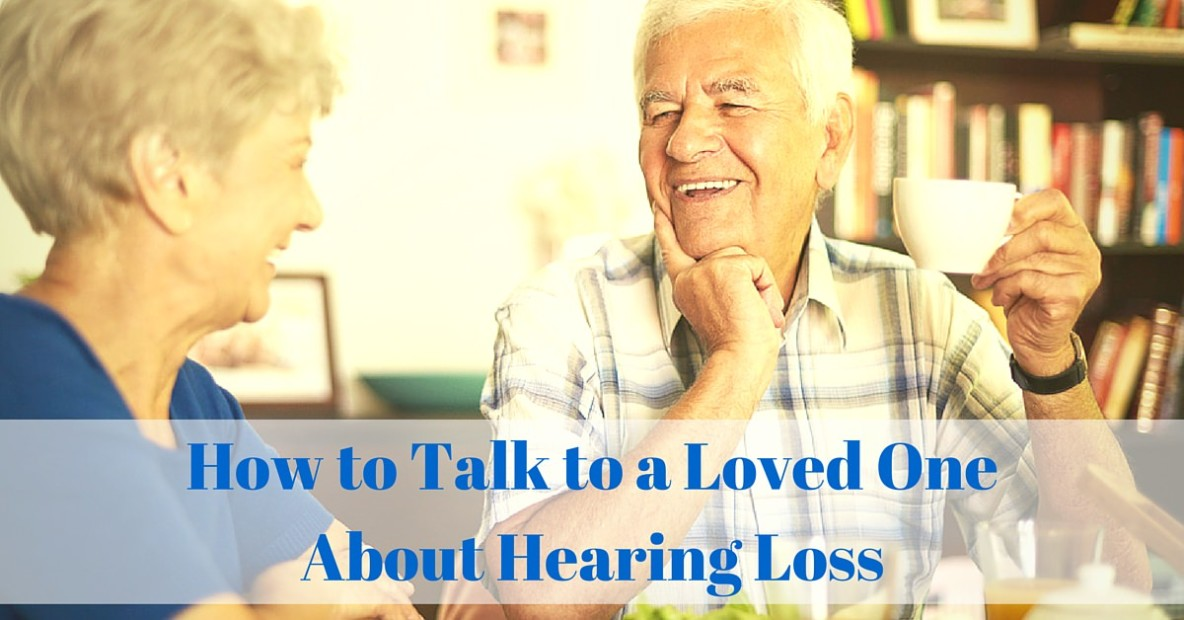 How to Talk to a Loved OneAbout Hearing Loss