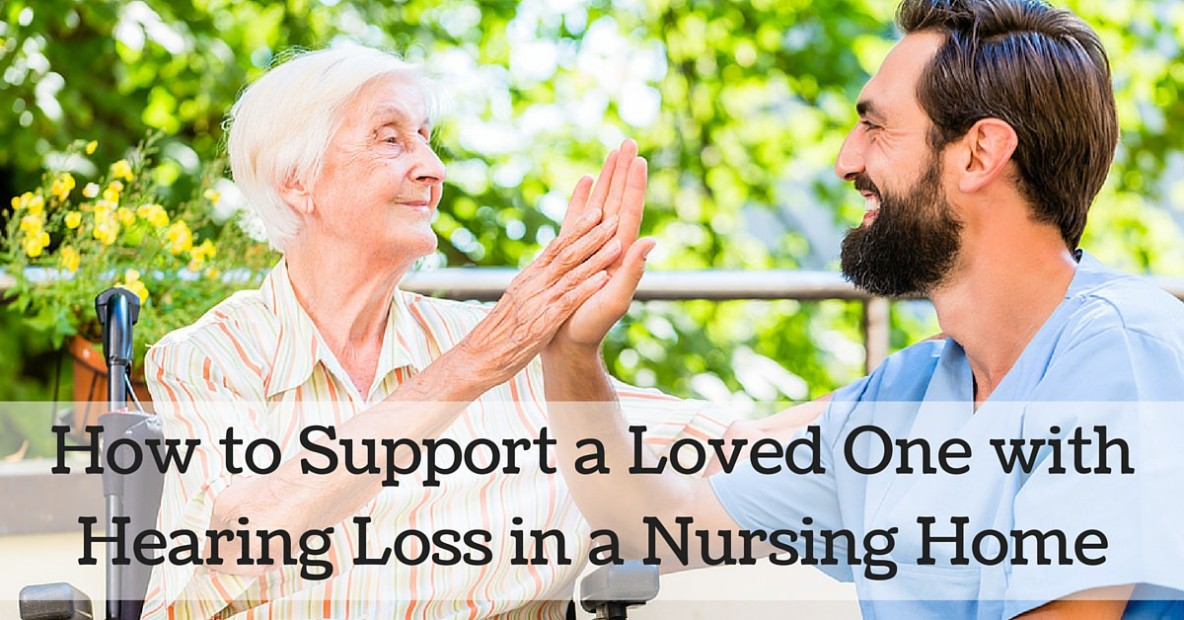 How to Support a Loved One with Hearing Loss in a Nursing Home