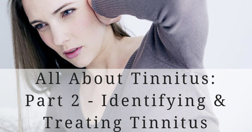 All About Tinnitus-Part 2 - Identifying Treating Tinnitus