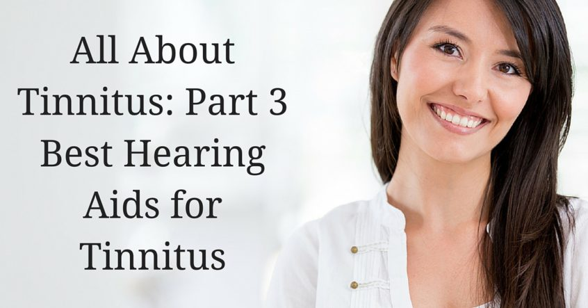 Hearing Aid Assoc - All About Tinnitus- Part 3 - Best Hearing Aids for Tinnitus
