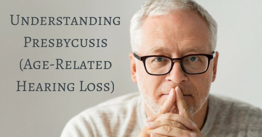 Understanding Presbycusis (Age Related Hearing Loss)