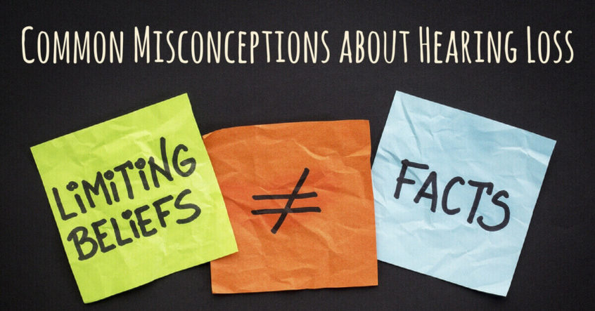 Common Misconceptions about Hearing Loss