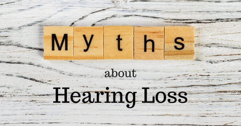 Hearing Aid Associates - Myths about Hearing Loss