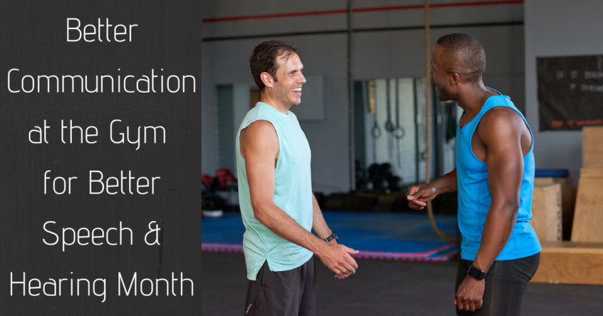 Hearing Aid Associates - Better Communication at the Gym for Better Speech & Hearing Month