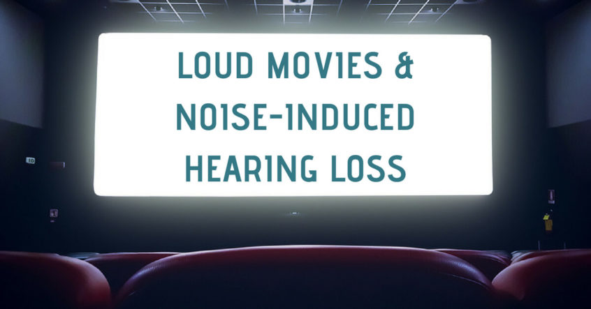 Hearing Aid Associates - Loud Movies & Noise-Induced Hearing Loss