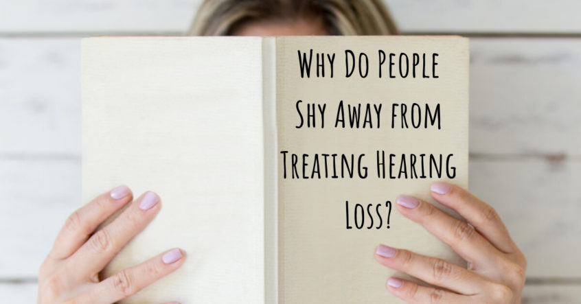 Why Do People Shy Away from Treating Hearing Loss?