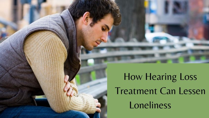 How Hearing Loss Treatment Can Lessen Loneliness
